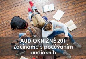 Audioknižné 201 Začíname s počúvaním audiokníh